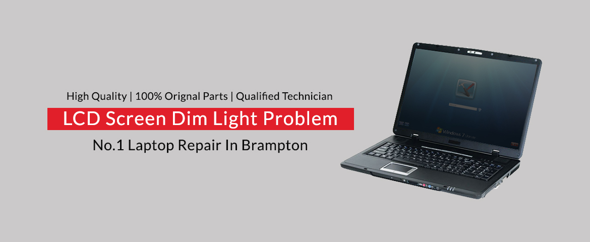 LCD Screen DIM Light Problem Repair In Brampton - Technosys Computer
