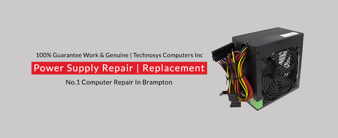 Power Supply Repair - Replacement - Technosys Computers Inc